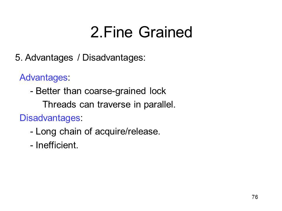 2.Fine Grained 5. Advantages / Disadvantages: Advantages: