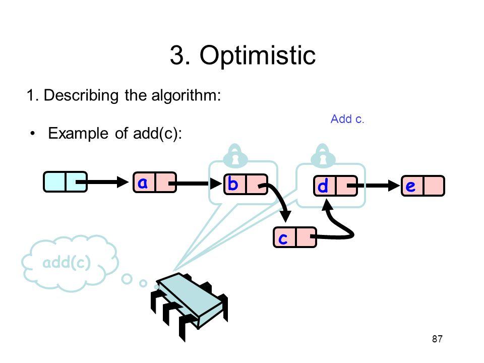 3. Optimistic a b d e c 1. Describing the algorithm: