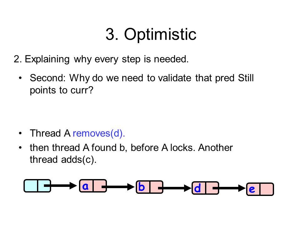 3. Optimistic a b d e 2. Explaining why every step is needed.
