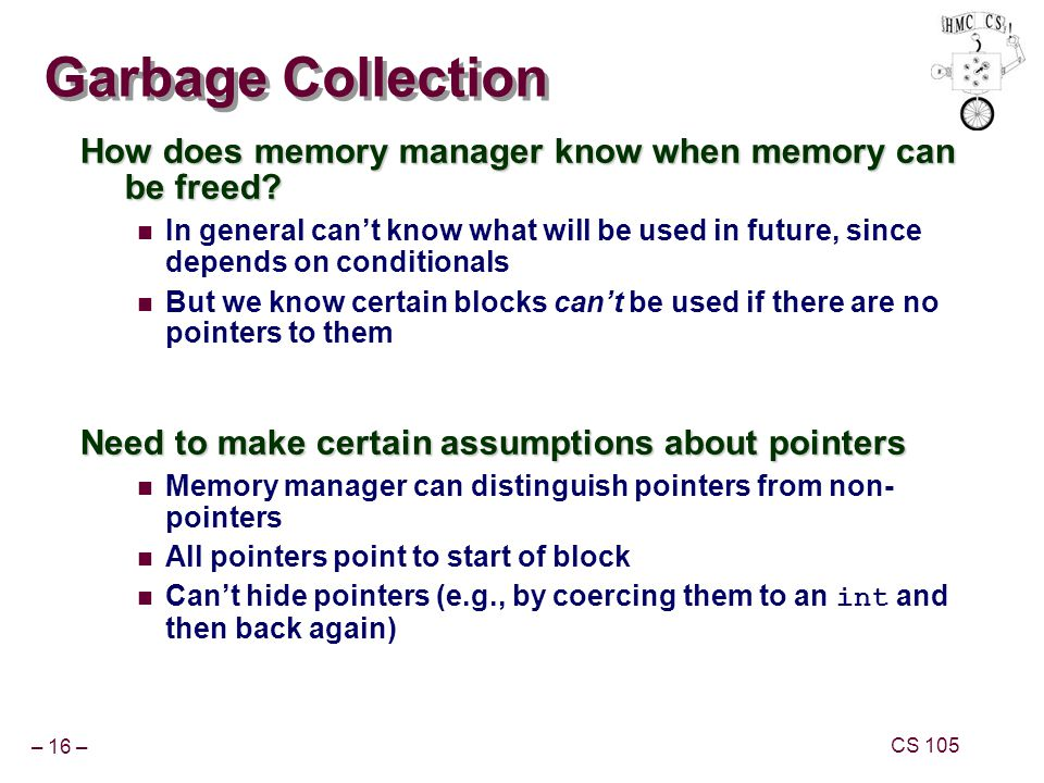 Garbage Collection How does memory manager know when memory can be freed