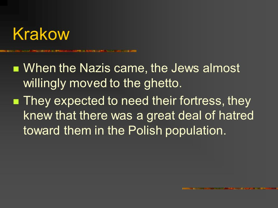Krakow When the Nazis came, the Jews almost willingly moved to the ghetto.