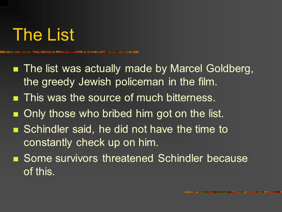 The List The list was actually made by Marcel Goldberg, the greedy Jewish policeman in the film. This was the source of much bitterness.