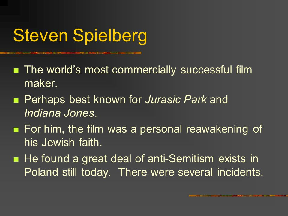 Steven Spielberg The world's most commercially successful film maker.