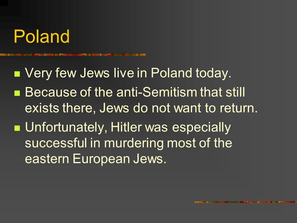 Poland Very few Jews live in Poland today.