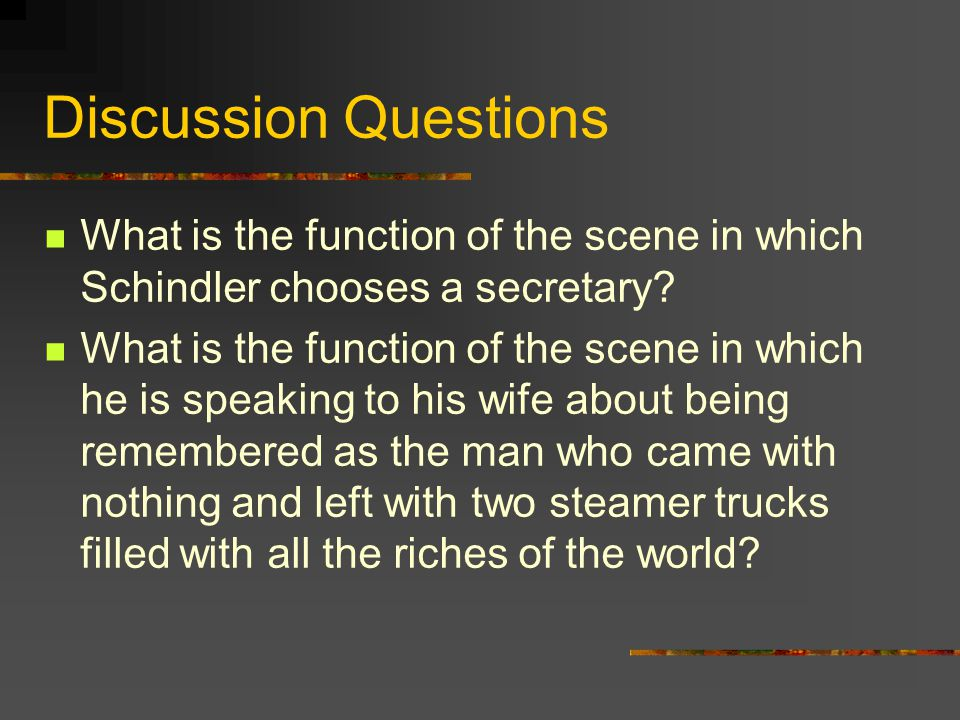 Discussion Questions What is the function of the scene in which Schindler chooses a secretary