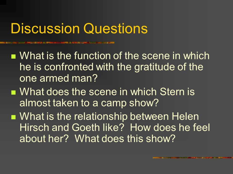 Discussion Questions What is the function of the scene in which he is confronted with the gratitude of the one armed man