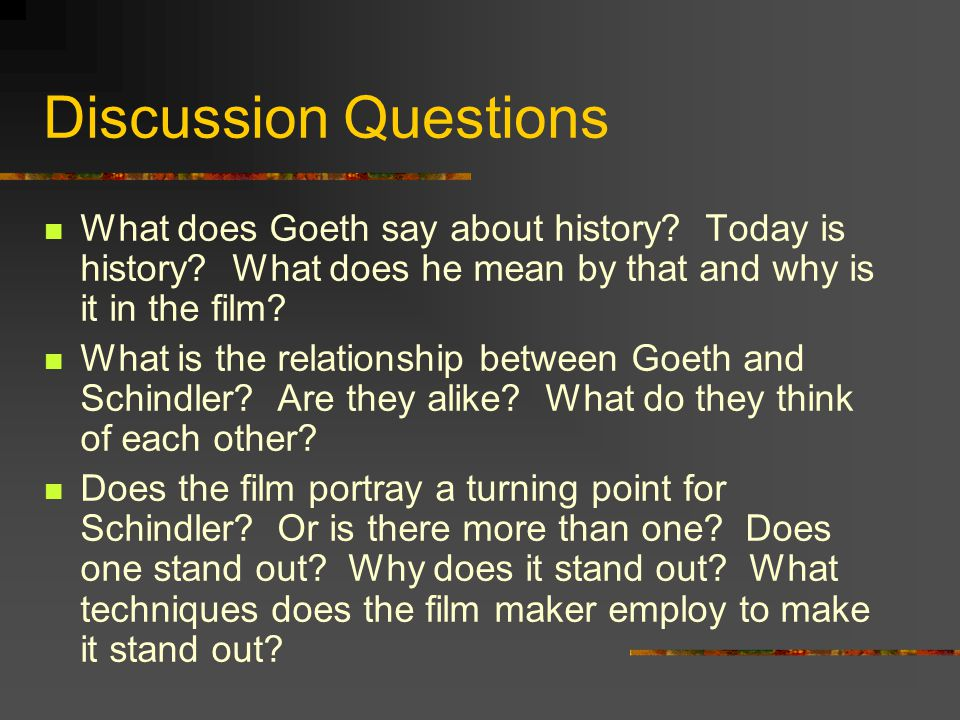 Discussion Questions What does Goeth say about history Today is history What does he mean by that and why is it in the film