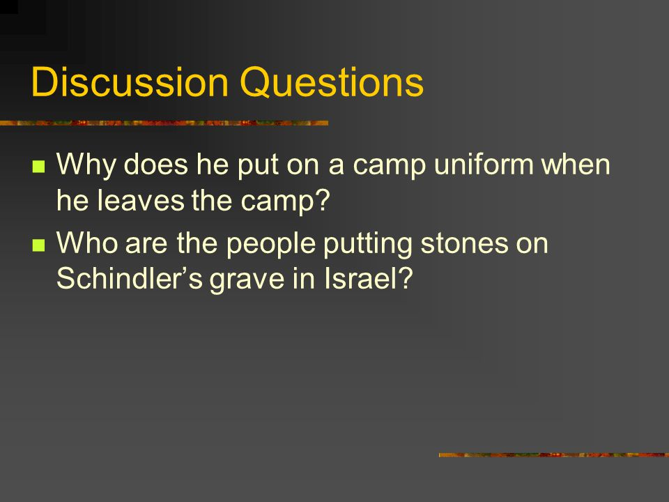 Discussion Questions Why does he put on a camp uniform when he leaves the camp.