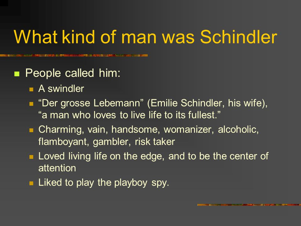 What kind of man was Schindler