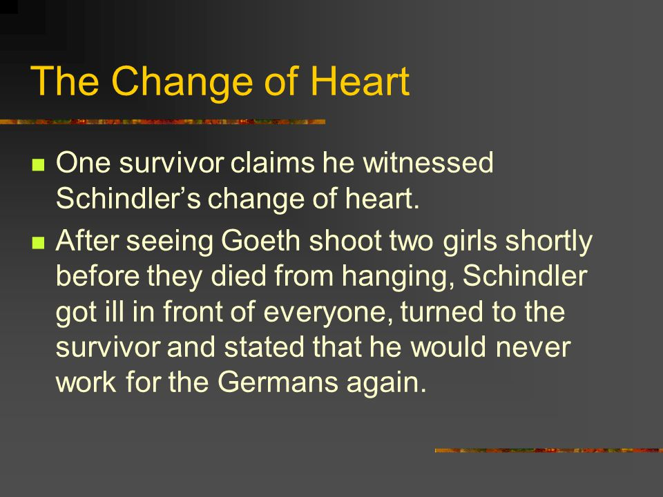 The Change of Heart One survivor claims he witnessed Schindler's change of heart.