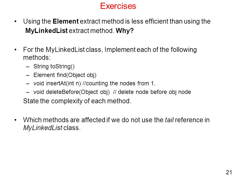 Exercises Using the Element extract method is less efficient than using the. MyLinkedList extract method. Why