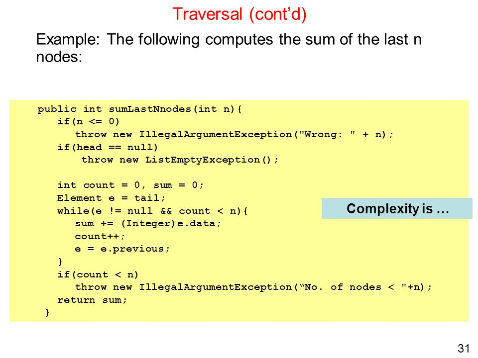 Traversal (cont'd) Example: The following computes the sum of the last n nodes: public int sumLastNnodes(int n){