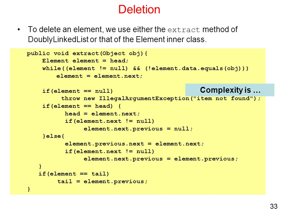 Deletion To delete an element, we use either the extract method of DoublyLinkedList or that of the Element inner class.