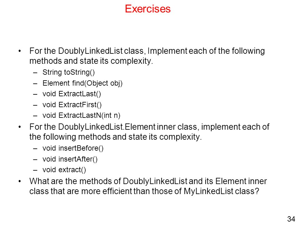 Exercises For the DoublyLinkedList class, Implement each of the following methods and state its complexity.