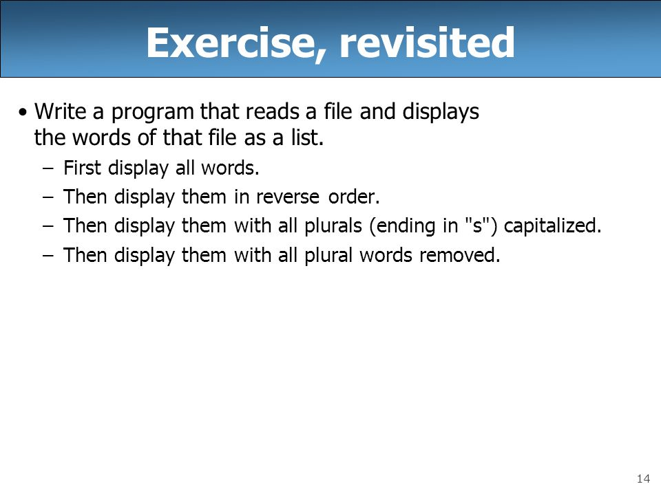 Exercise, revisited Write a program that reads a file and displays the words of that file as a list.