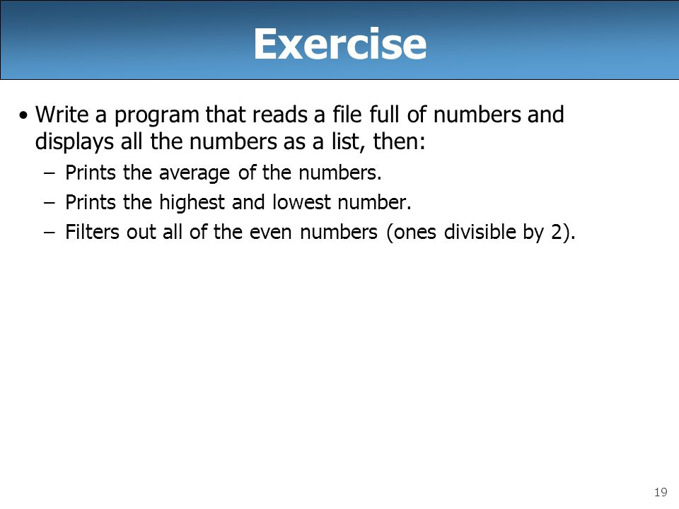 Exercise Write a program that reads a file full of numbers and displays all the numbers as a list, then: