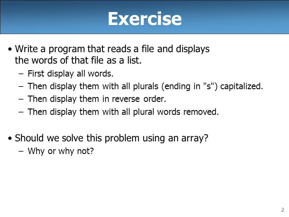 Exercise Write a program that reads a file and displays the words of that file as a list. First display all words.