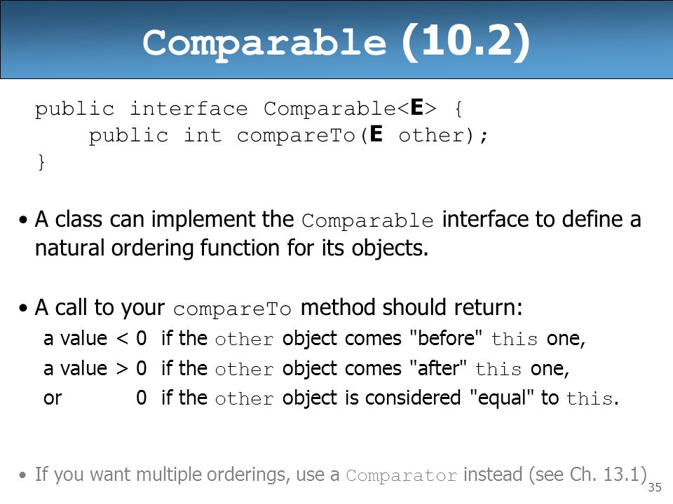 Comparable (10.2) public interface Comparable<E> {