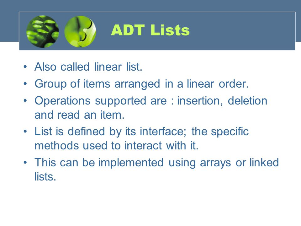 ADT Lists Also called linear list.