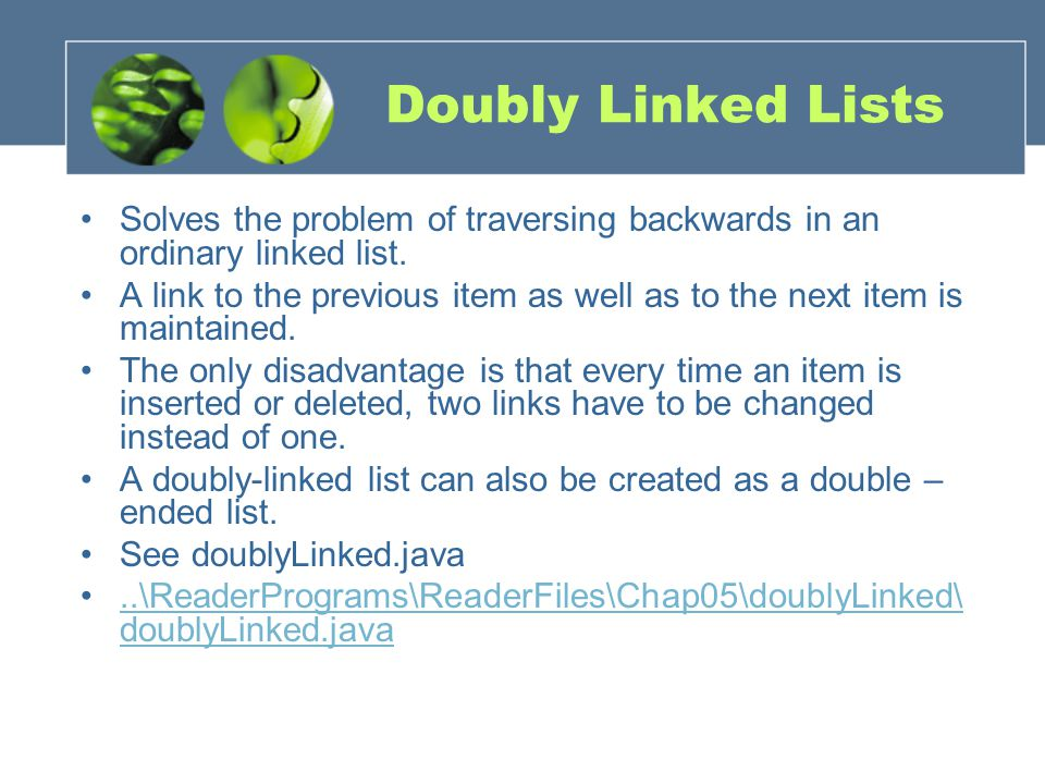 Doubly Linked Lists Solves the problem of traversing backwards in an ordinary linked list.