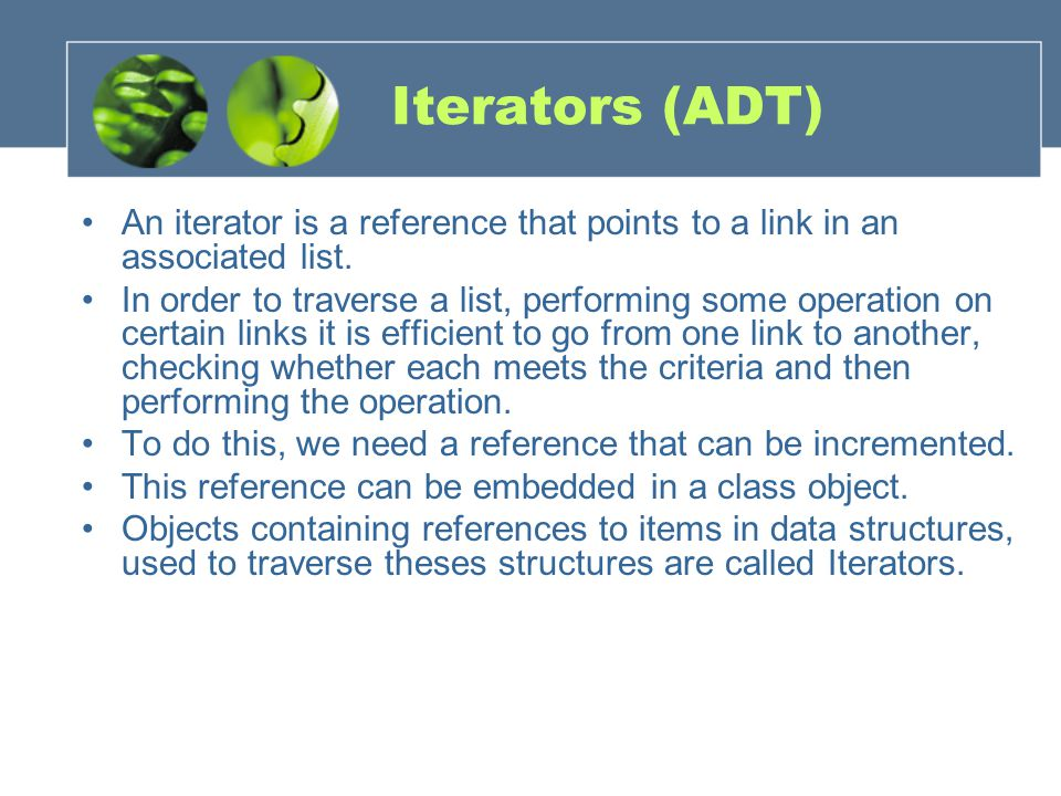 Iterators (ADT) An iterator is a reference that points to a link in an associated list.