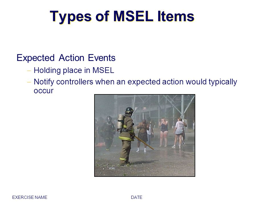 Types of MSEL Items Expected Action Events Holding place in MSEL