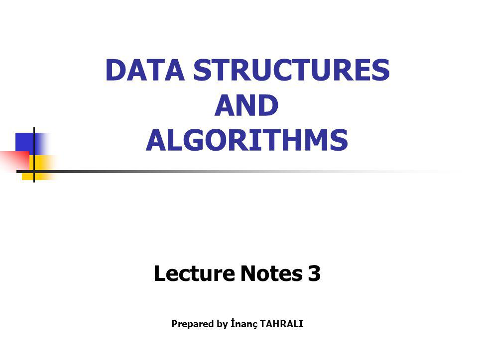 DATA STRUCTURES AND ALGORITHMS Prepared by İnanç TAHRALI