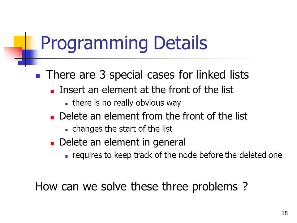 Programming Details There are 3 special cases for linked lists