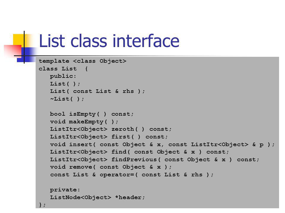 List class interface template <class Object> class List {