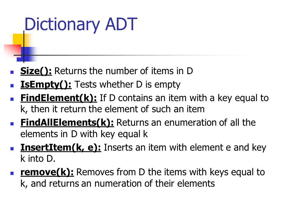 Dictionary ADT Size(): Returns the number of items in D