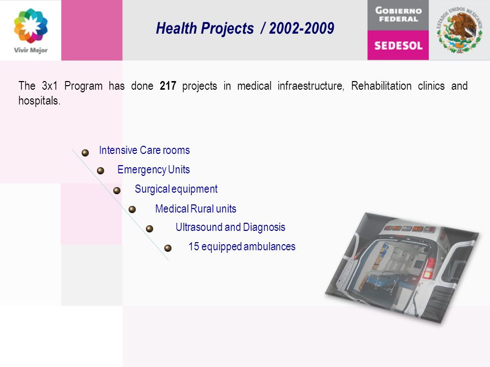 Health Projects / 2002-2009 The 3x1 Program has done 217 projects in medical infraestructure, Rehabilitation clinics and hospitals.