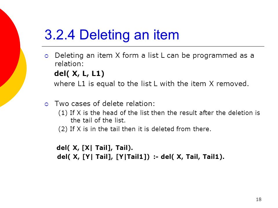 3.2.4 Deleting an item Deleting an item X form a list L can be programmed as a relation: del( X, L, L1)