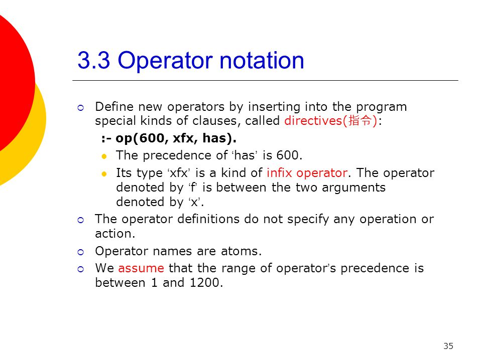 3.3 Operator notation Define new operators by inserting into the program special kinds of clauses, called directives(指令):