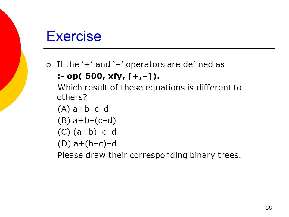 Exercise If the '+' and '–' operators are defined as