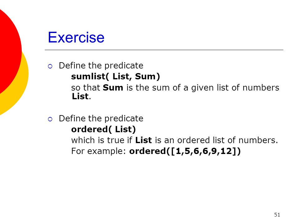 Exercise Define the predicate sumlist( List, Sum)