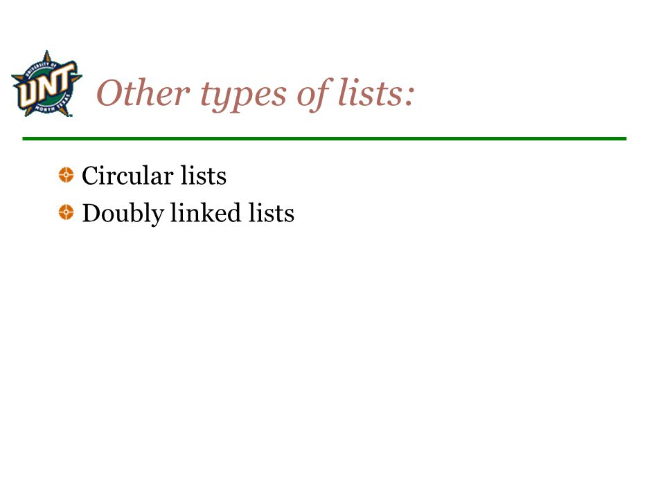 Other types of lists: Circular lists Doubly linked lists
