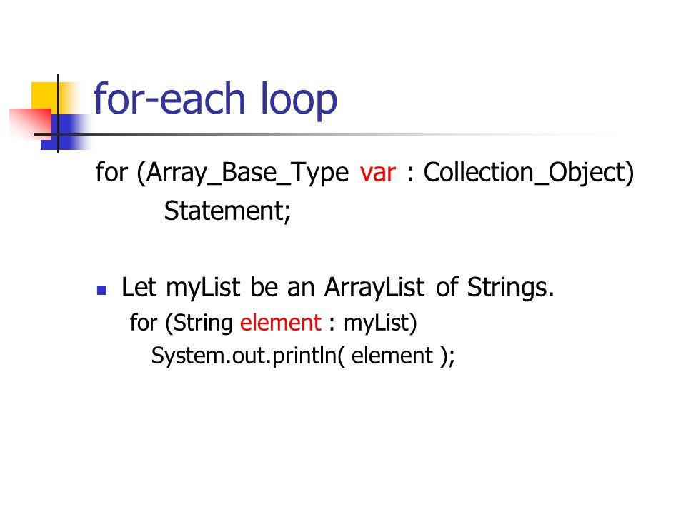 for-each loop for (Array_Base_Type var : Collection_Object) Statement;