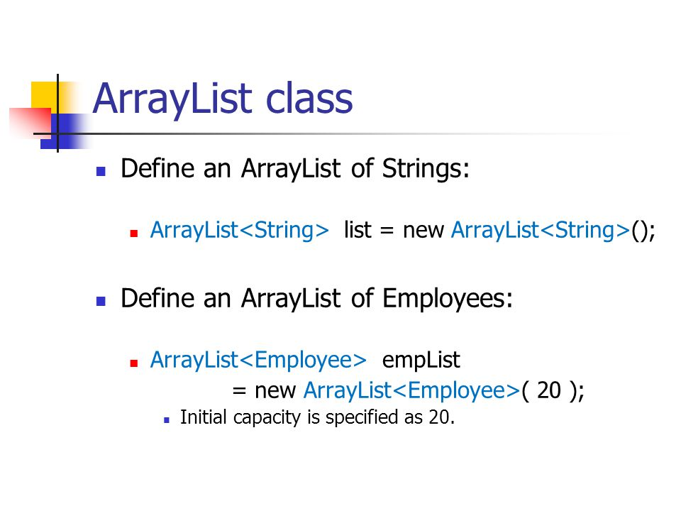 ArrayList class Define an ArrayList of Strings: