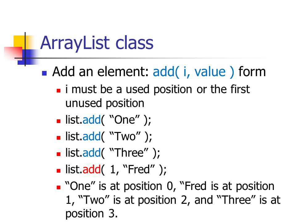 ArrayList class Add an element: add( i, value ) form