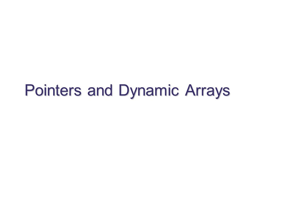 Pointers and Dynamic Arrays