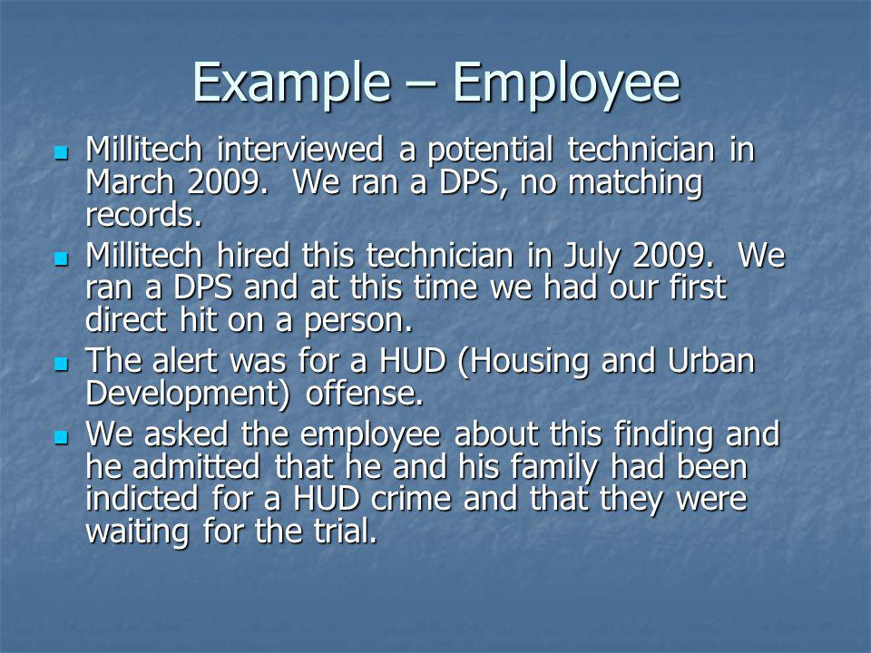 Example – Employee Millitech interviewed a potential technician in March 2009. We ran a DPS, no matching records.
