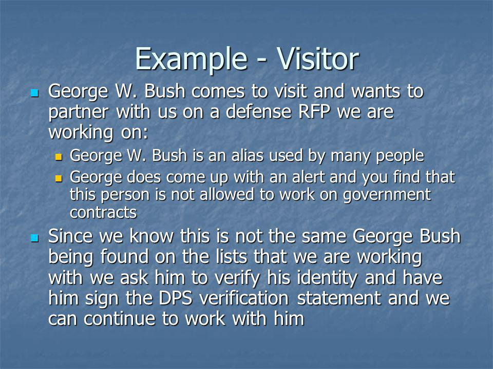 Example - Visitor George W. Bush comes to visit and wants to partner with us on a defense RFP we are working on: