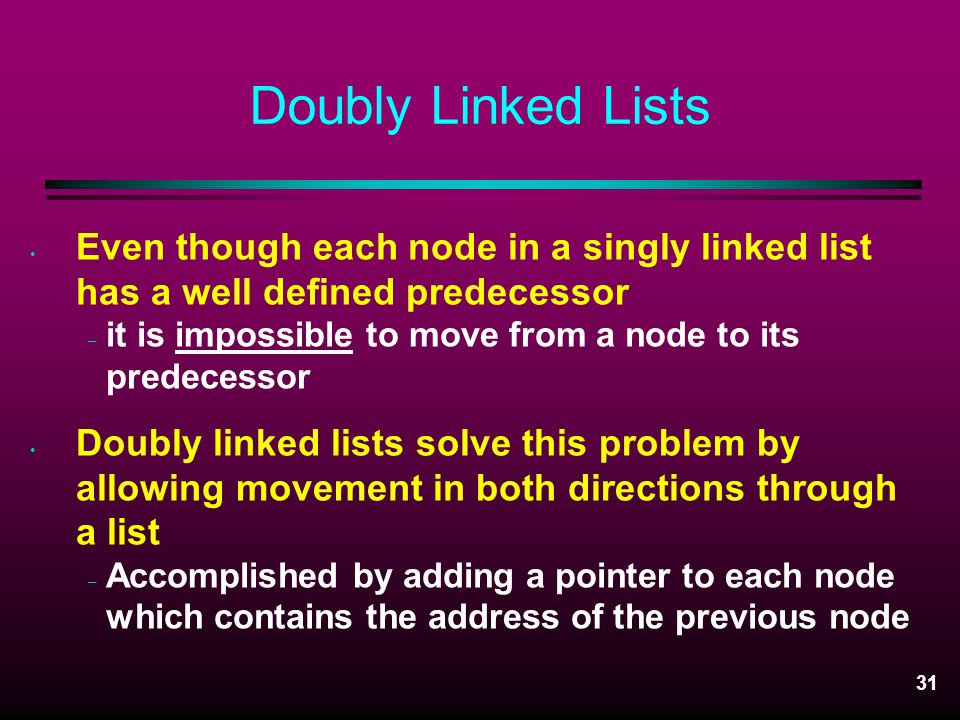 Doubly Linked Lists Even though each node in a singly linked list has a well defined predecessor.