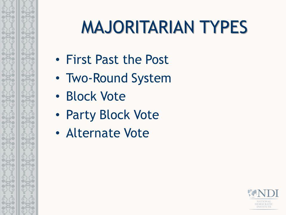MAJORITARIAN TYPES First Past the Post Two-Round System Block Vote