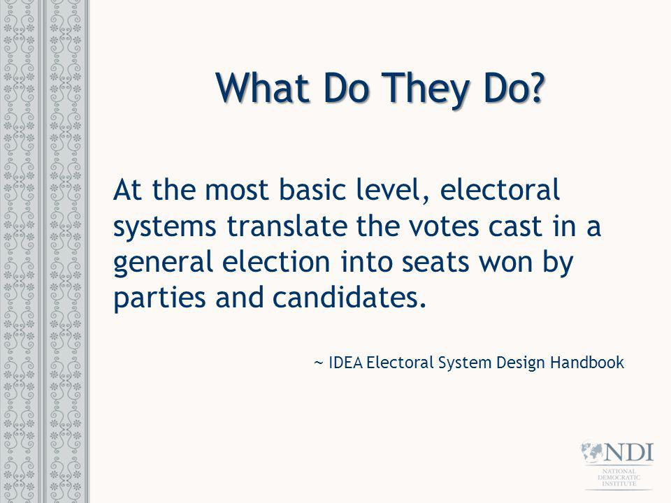 What Do They Do At the most basic level, electoral systems translate the votes cast in a general election into seats won by parties and candidates.