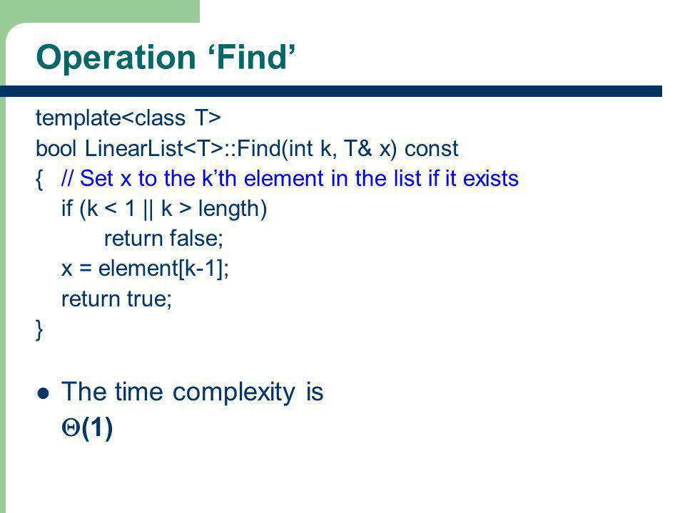 Operation 'Find' The time complexity is Q(1) template<class T>