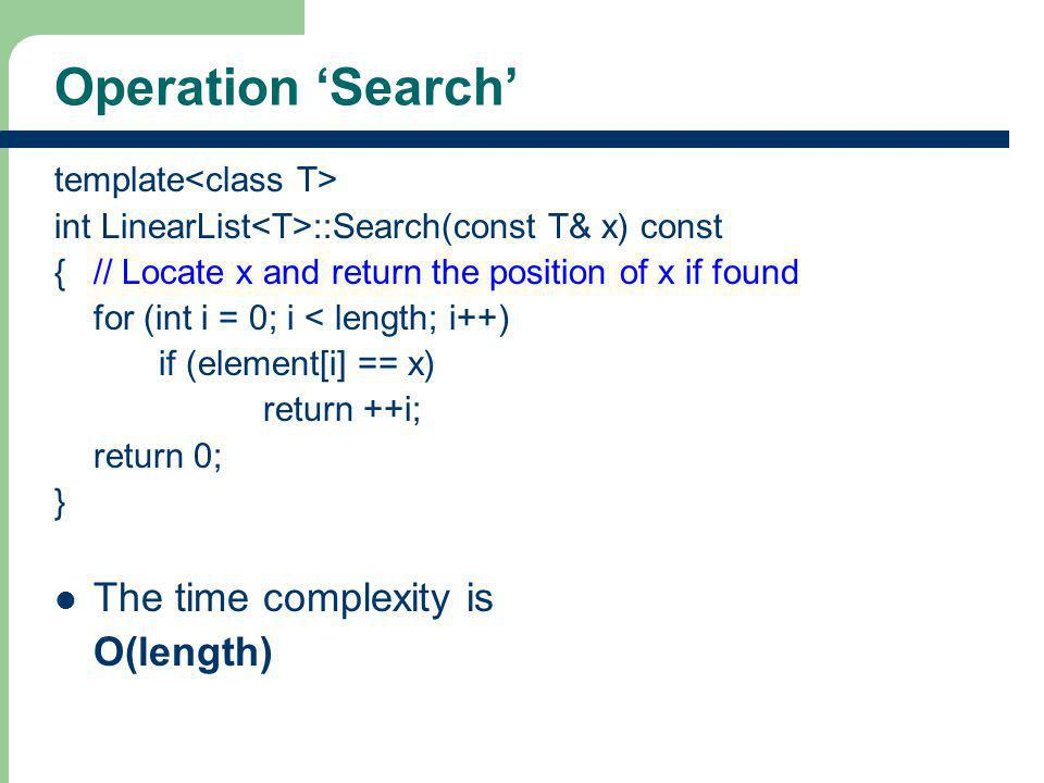 Operation 'Search' The time complexity is O(length)
