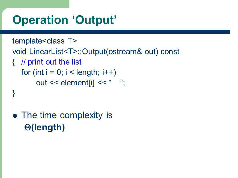 Operation 'Output' The time complexity is Q(length)