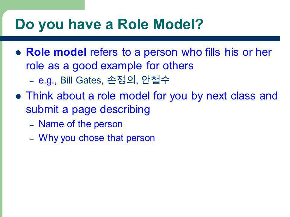 Do you have a Role Model Role model refers to a person who fills his or her role as a good example for others.