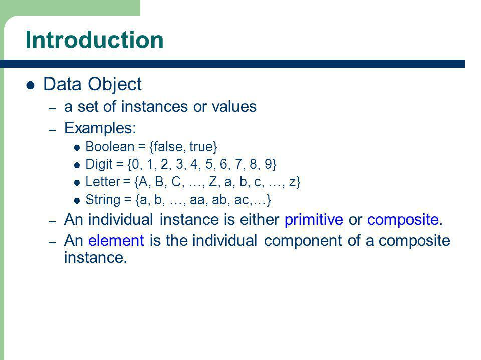 Introduction Data Object a set of instances or values Examples: